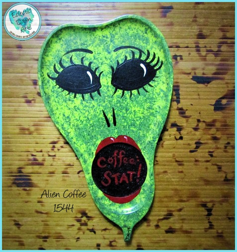 Alien Needs Coffee STAT, Painted Tray or Sign TB1544